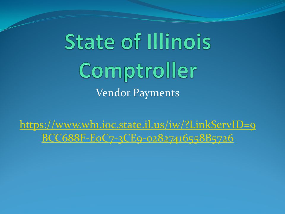 Vendor Payments https://www.wh1.ioc.state.il.us/iw/ LinkServID=9 BCC688F-E0C7-3CE9-02827416558B5726