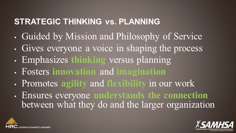 STRATEGIC THINKING vs. PLANNING Guided by Mission and Philosophy of Service Gives everyone a voice in shaping the process Emphasizes thinking versus p