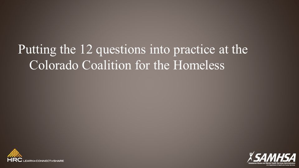 Putting the 12 questions into practice at the Colorado Coalition for the Homeless