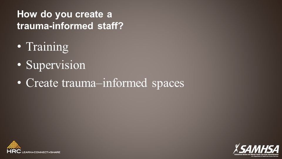 How do you create a trauma-informed staff Training Supervision Create trauma–informed spaces