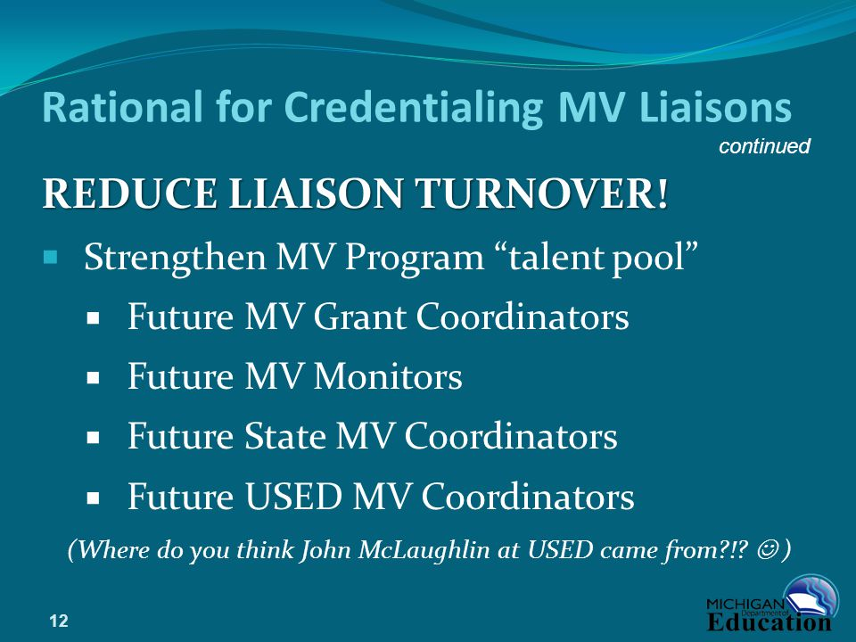 Rational for Credentialing MV Liaisons REDUCE LIAISON TURNOVER.