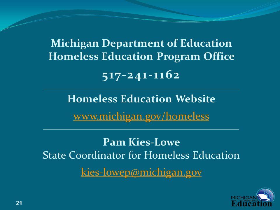 Michigan Department of Education Homeless Education Program Office 517-241-1162 Homeless Education Website www.michigan.gov/homeless Pam Kies-Lowe State Coordinator for Homeless Education kies-lowep@michigan.gov 21