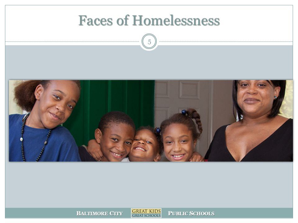 B ALTIMORE C ITY P UBLIC S CHOOLS Faces of Homelessness 5