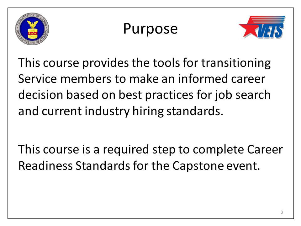 Purpose This course provides the tools for transitioning Service members to make an informed career decision based on best practices for job search an