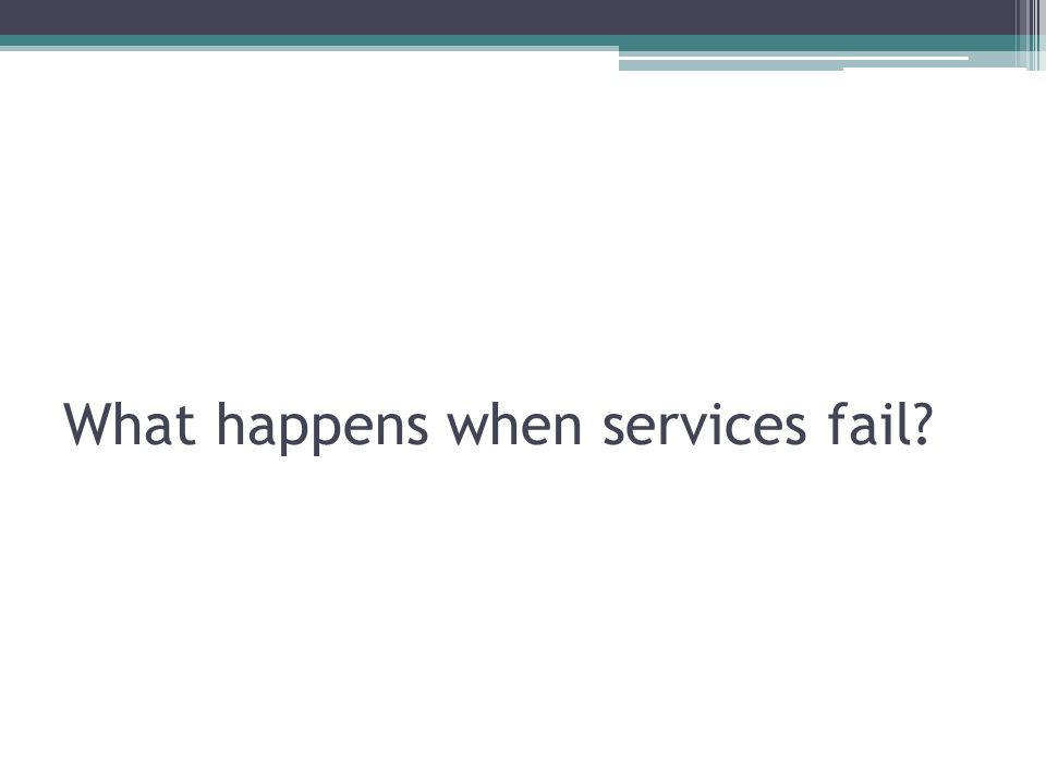 What happens when services fail