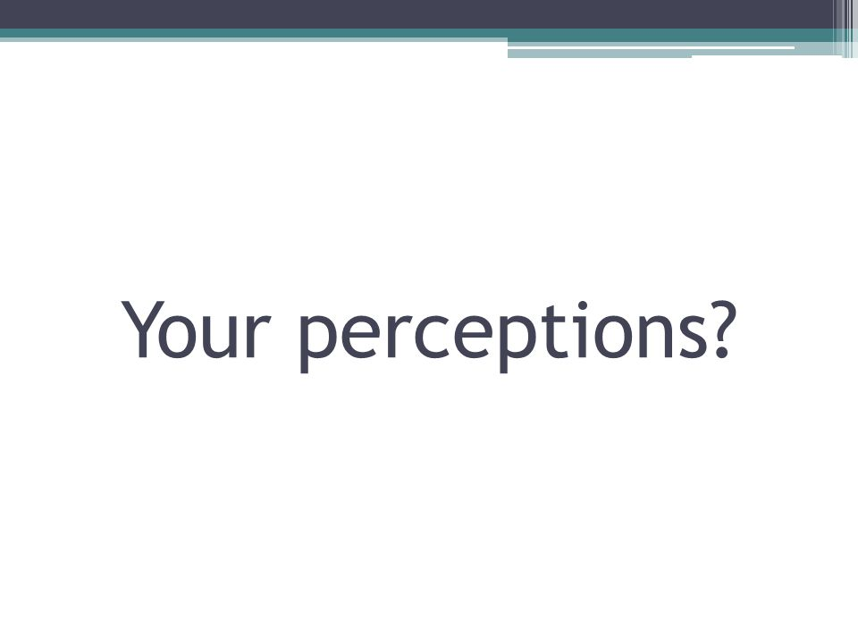 Your perceptions