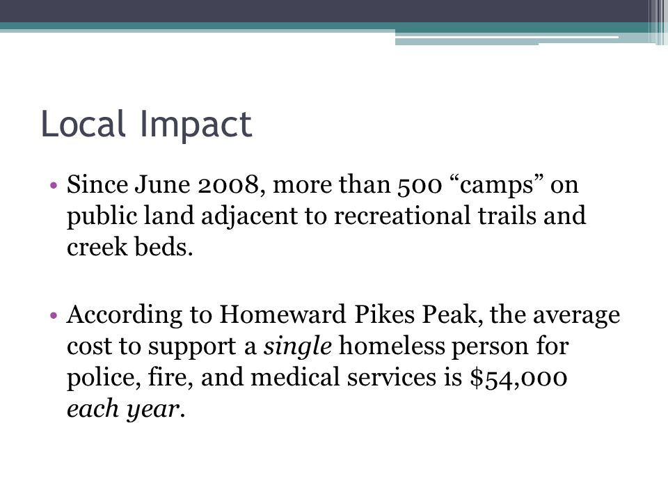 Local Impact Since June 2008, more than 500 camps on public land adjacent to recreational trails and creek beds.