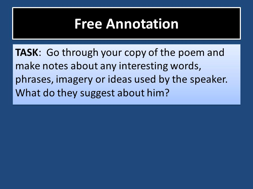 Free Annotation TASK: Go through your copy of the poem and make notes about any interesting words, phrases, imagery or ideas used by the speaker. What