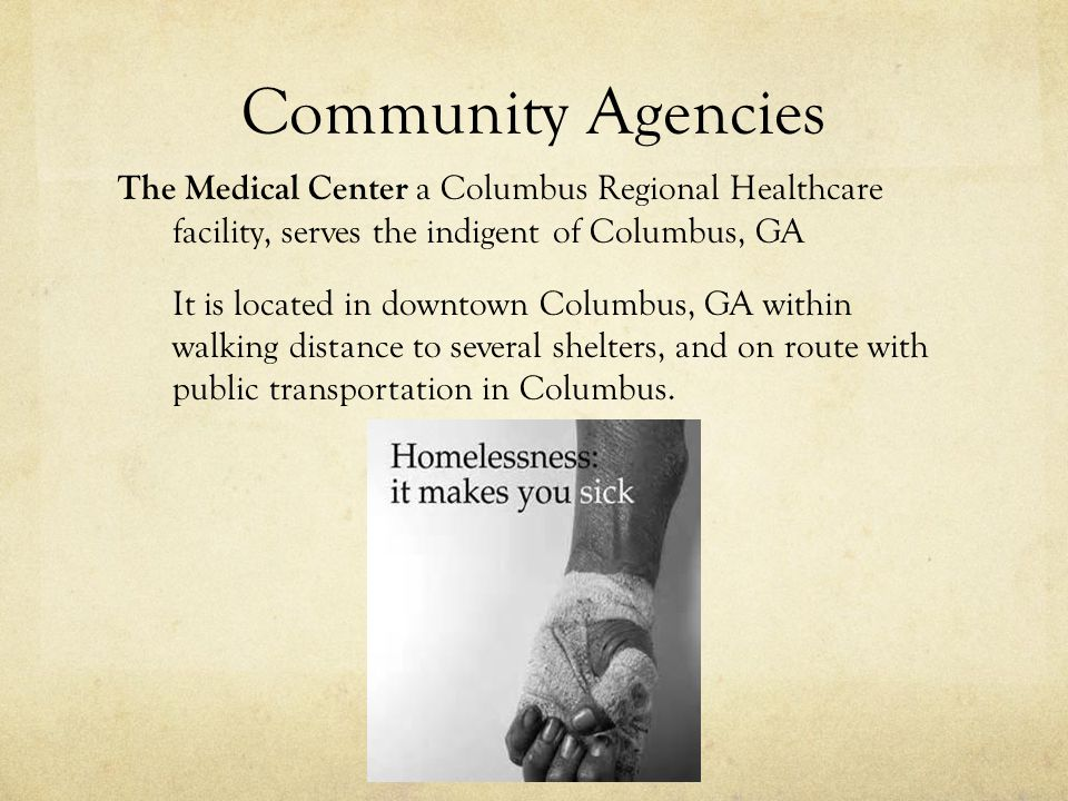 Community Agencies The Medical Center a Columbus Regional Healthcare facility, serves the indigent of Columbus, GA It is located in downtown Columbus, GA within walking distance to several shelters, and on route with public transportation in Columbus.