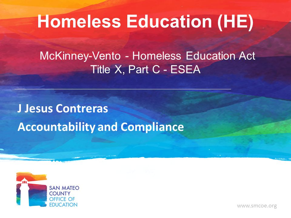 www.smcoe.org 12 Segregation Local educational agencies (LEAs) are required to ensure that homeless children and youth are not stigmatized or segregated on the basis of their homeless status
