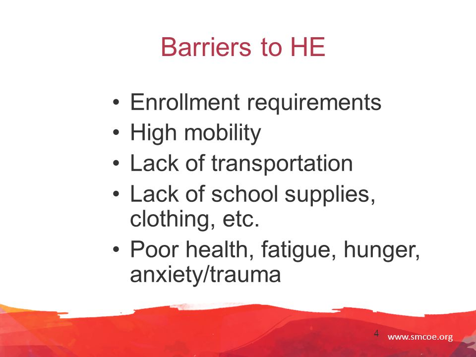 www.smcoe.org 5 Barriers to HE (Cont.) Lack of awareness Prejudice and misunderstanding For unaccompanied youth –Lack of adult/guardian –Need for employment –Credit accrual policies –Concerns of capture by authorities
