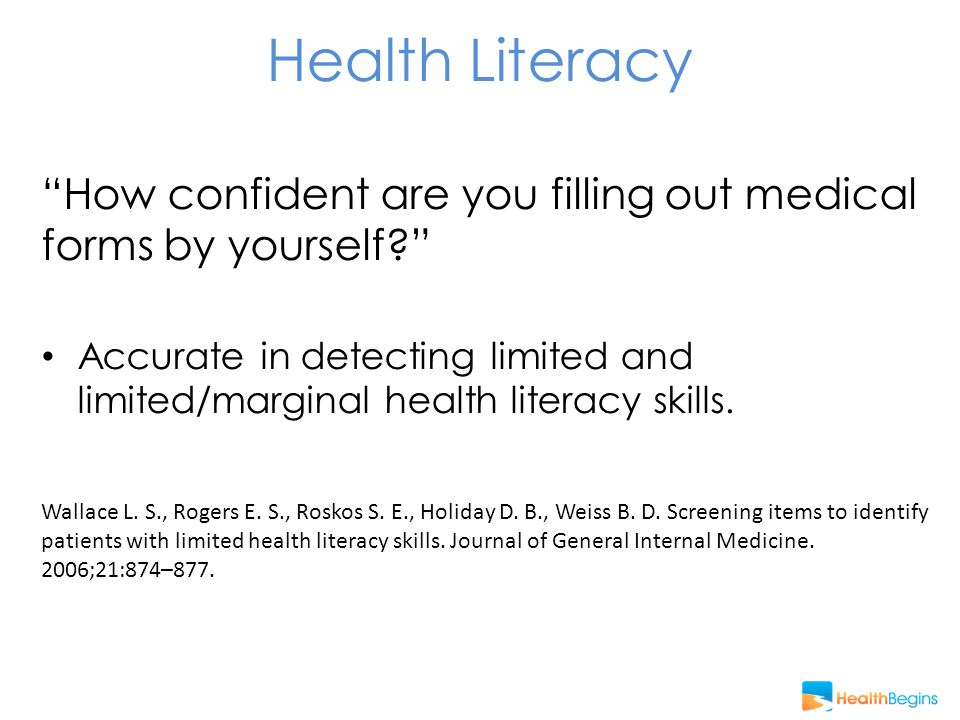 Health Literacy How confident are you filling out medical forms by yourself Accurate in detecting limited and limited/marginal health literacy skills.