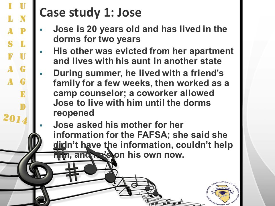 2014 Case study 1: Jose  Jose is 20 years old and has lived in the dorms for two years  His other was evicted from her apartment and lives with his