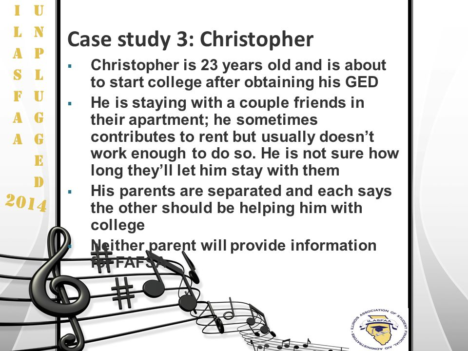 2014 Case study 3: Christopher  Christopher is 23 years old and is about to start college after obtaining his GED  He is staying with a couple frien