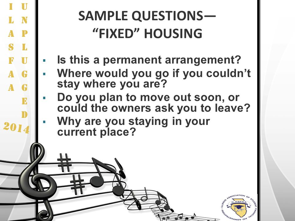 "2014 SAMPLE QUESTIONS— ""FIXED"" HOUSING  Is this a permanent arrangement?  Where would you go if you couldn't stay where you are?  Do you plan to mo"