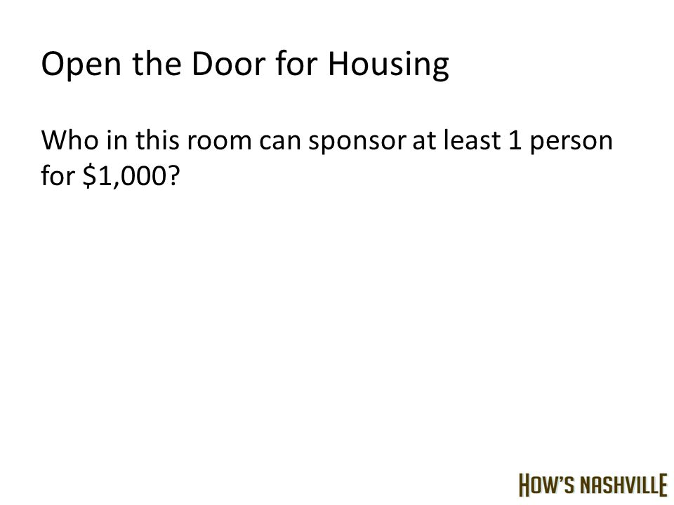 Open the Door for Housing Who in this room can sponsor at least 1 person for $1,000?