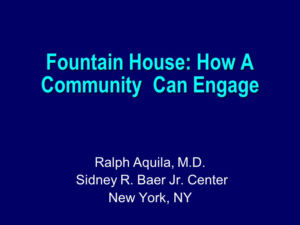 Fountain House: How A Community Can Engage Ralph Aquila, M.D.