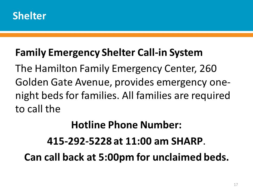 Shelter Family Emergency Shelter Call-in System The Hamilton Family Emergency Center, 260 Golden Gate Avenue, provides emergency one- night beds for families.