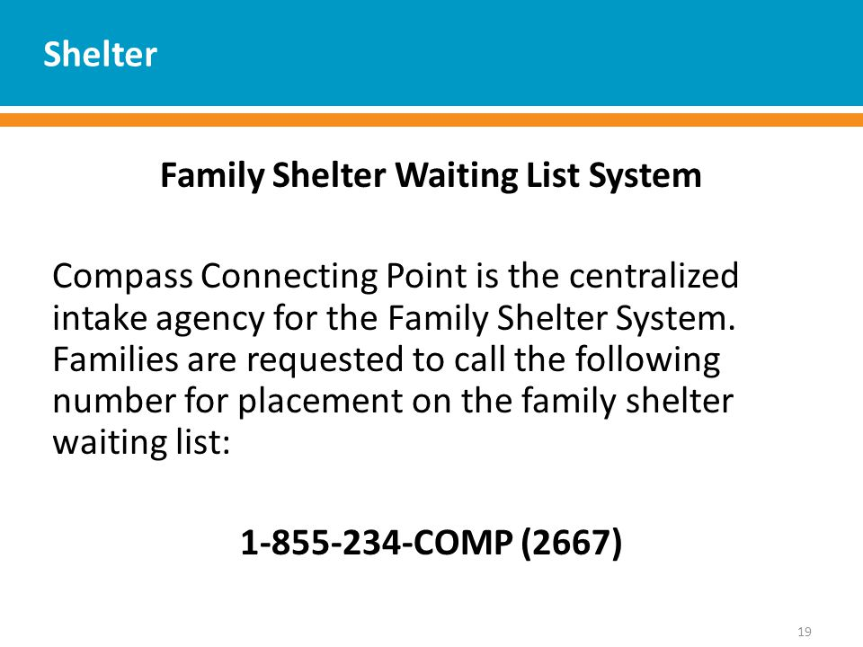 Shelter Family Shelter Waiting List System Compass Connecting Point is the centralized intake agency for the Family Shelter System.