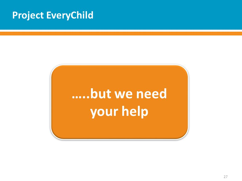 Project EveryChild 27 …..but we need your help