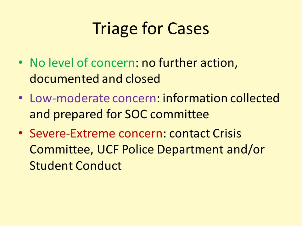 Triage for Cases No level of concern: no further action, documented and closed Low-moderate concern: information collected and prepared for SOC commit