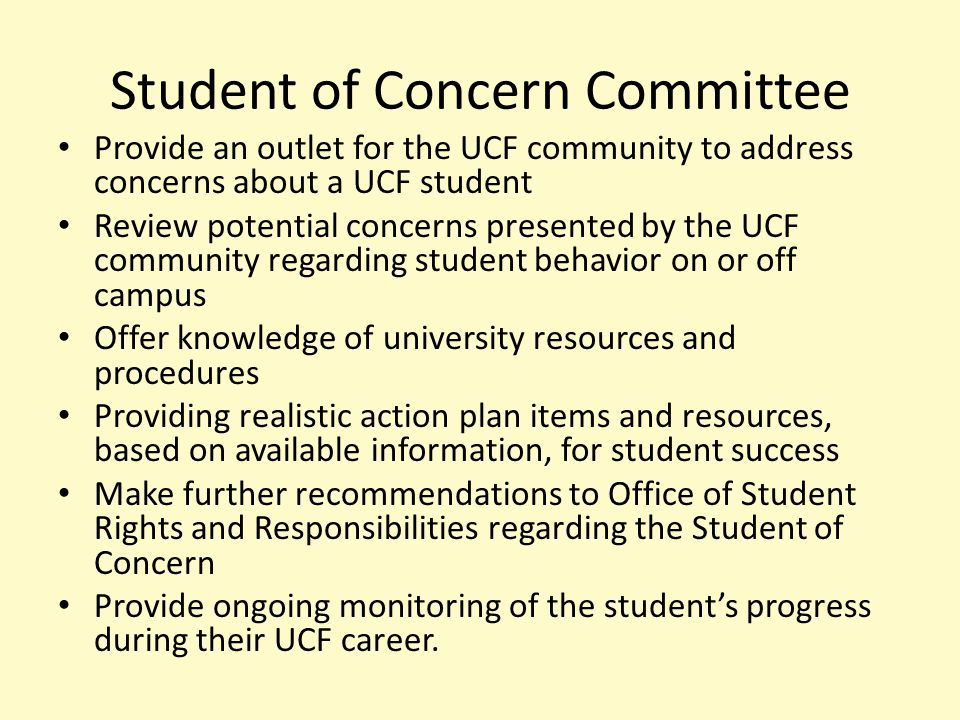 Student of Concern Committee Provide an outlet for the UCF community to address concerns about a UCF student Review potential concerns presented by th