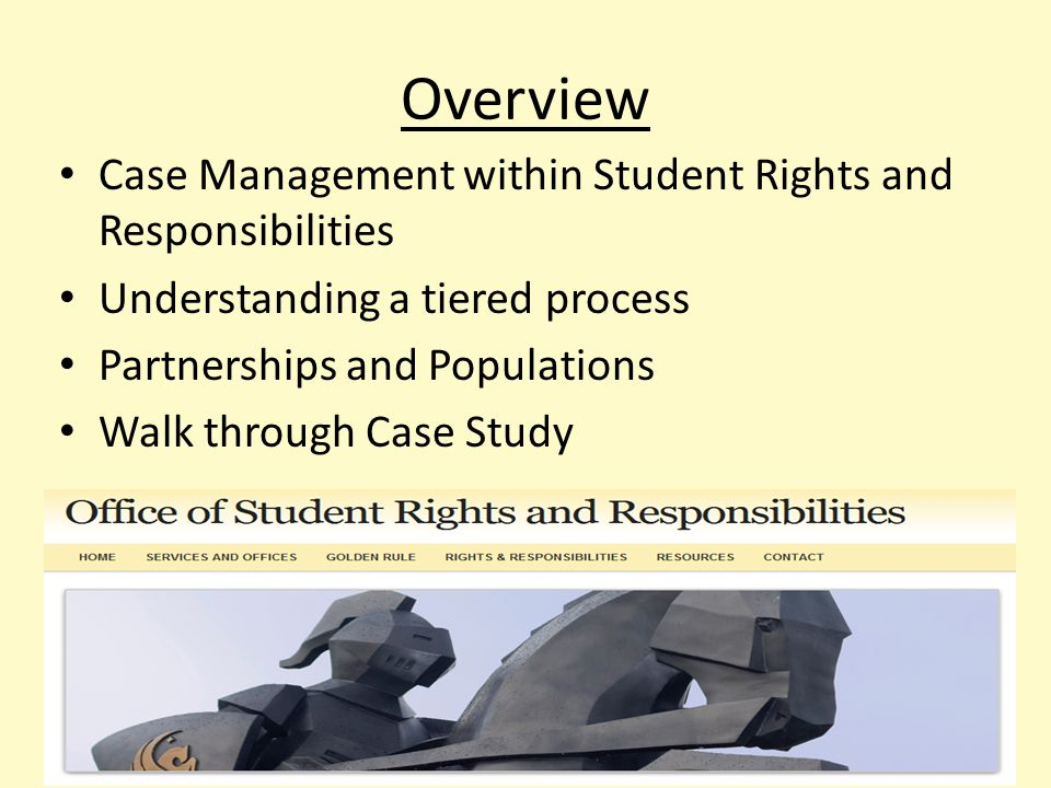 Overview Case Management within Student Rights and Responsibilities Understanding a tiered process Partnerships and Populations Walk through Case Study