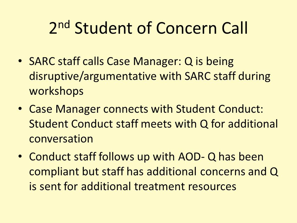 2 nd Student of Concern Call SARC staff calls Case Manager: Q is being disruptive/argumentative with SARC staff during workshops Case Manager connects