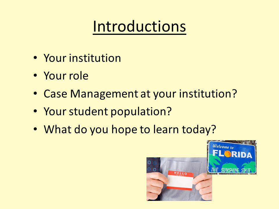 Introductions Your institution Your role Case Management at your institution.