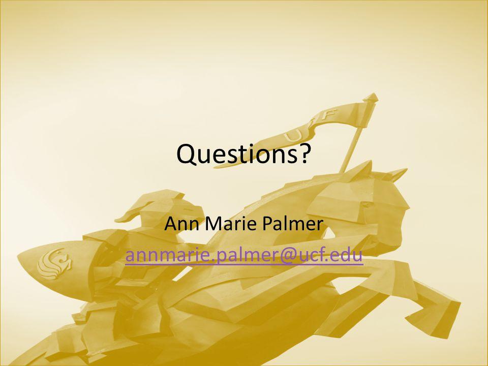 Questions Ann Marie Palmer annmarie.palmer@ucf.edu