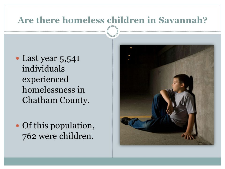 Are there homeless children in Savannah.