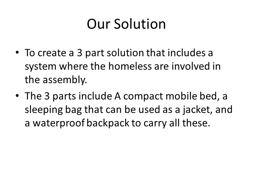 To create a 3 part solution that includes a system where the homeless are involved in the assembly.