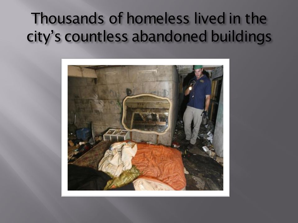 Thousands of homeless lived in the city's countless abandoned buildings