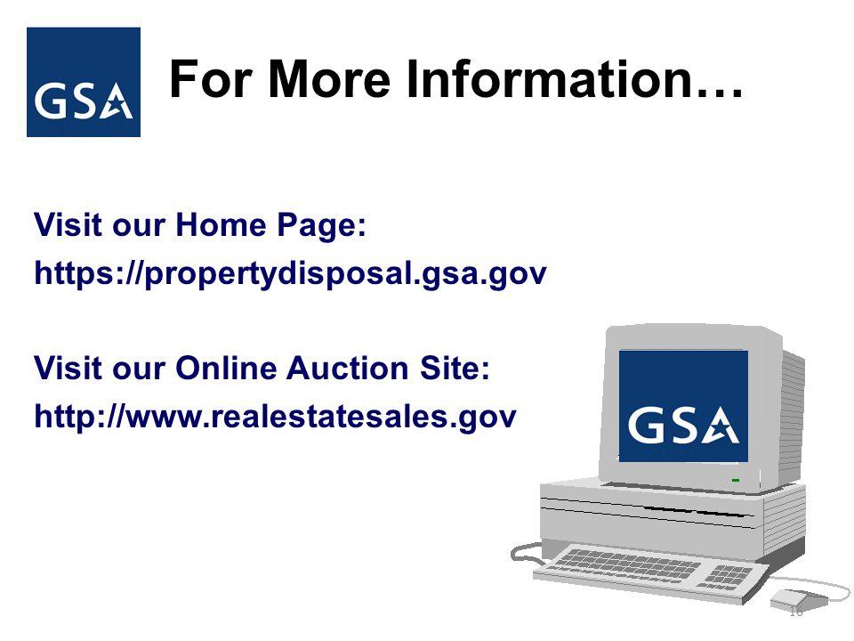 For More Information… Visit our Home Page: https://propertydisposal.gsa.gov Visit our Online Auction Site: http://www.realestatesales.gov 16