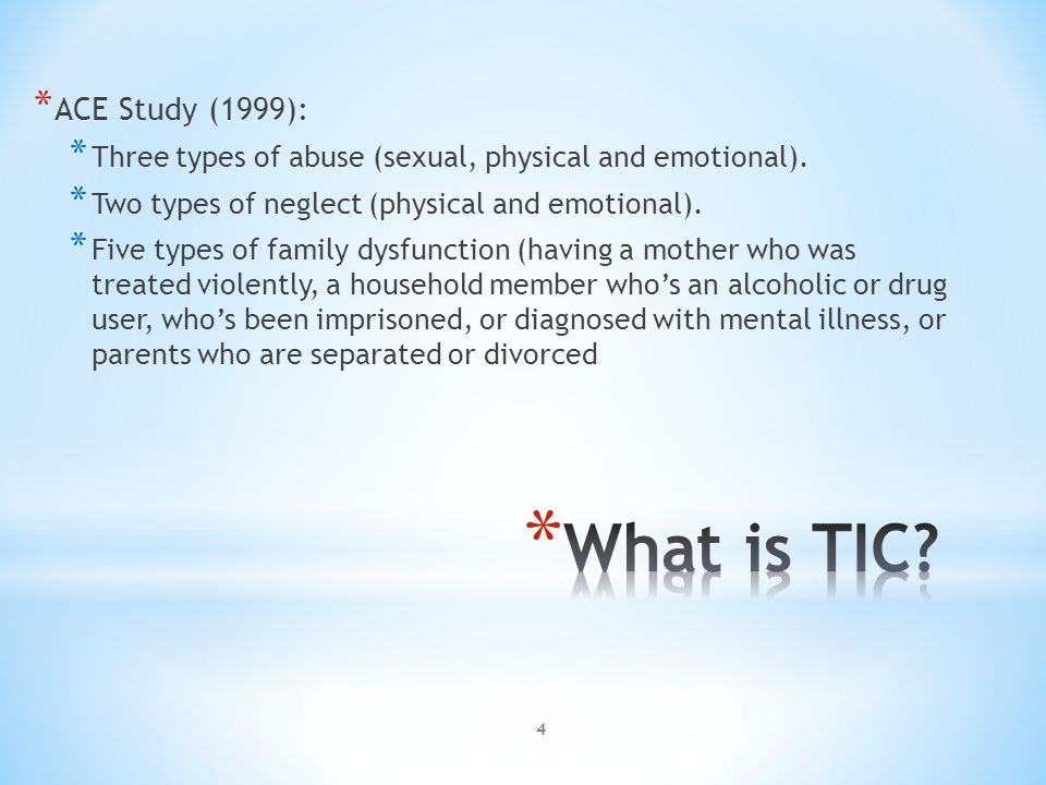 * ACE Study (1999): * Three types of abuse (sexual, physical and emotional).