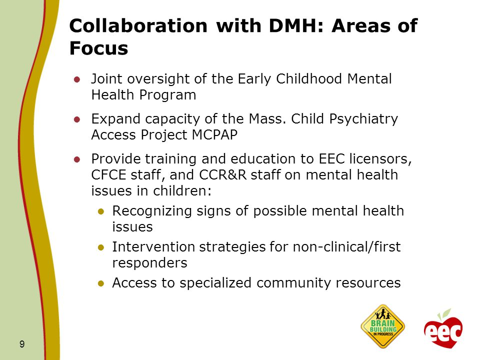 Collaboration with DMH: Areas of Focus Joint oversight of the Early Childhood Mental Health Program Expand capacity of the Mass.