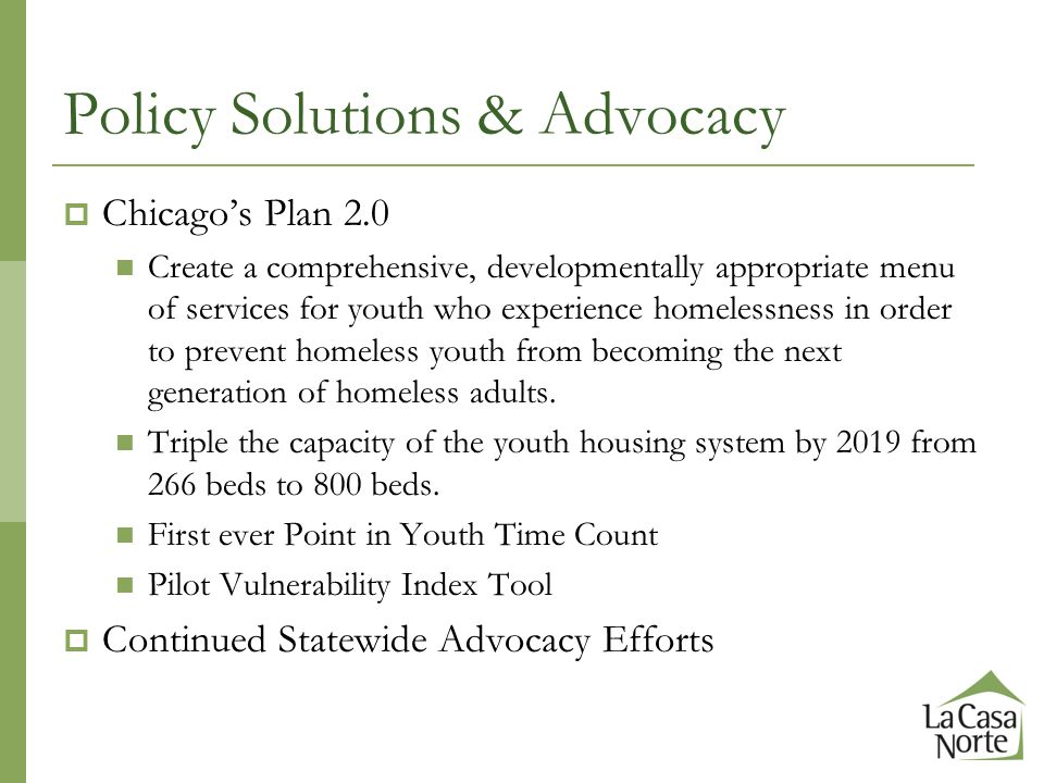 Policy Solutions & Advocacy  Chicago's Plan 2.0 Create a comprehensive, developmentally appropriate menu of services for youth who experience homeles