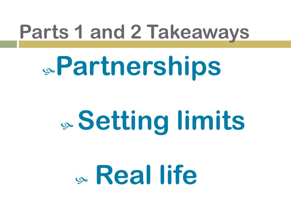  Partnerships  Setting limits  Real life Parts 1 and 2 Takeaways