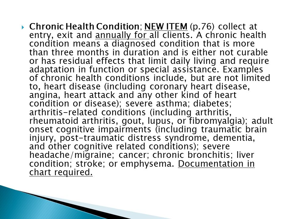  Chronic Health Condition; NEW ITEM (p.76) collect at entry, exit and annually for all clients.