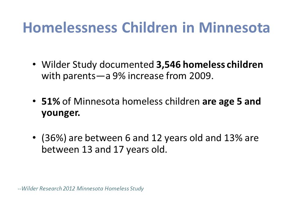 Homelessness Children in Minnesota 26% of parents whose children were with them said at least one of their children had an emotional or behavior problem (up from 21% in 2009).