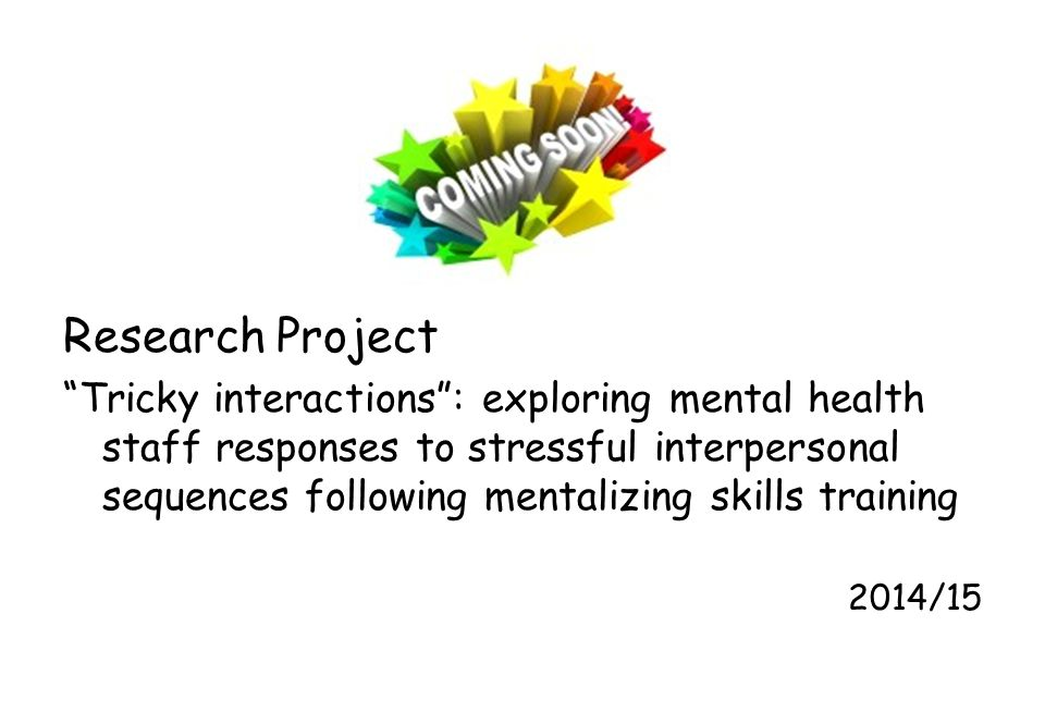 """Research Project """"Tricky interactions"""": exploring mental health staff responses to stressful interpersonal sequences following mentalizing skills trai"""