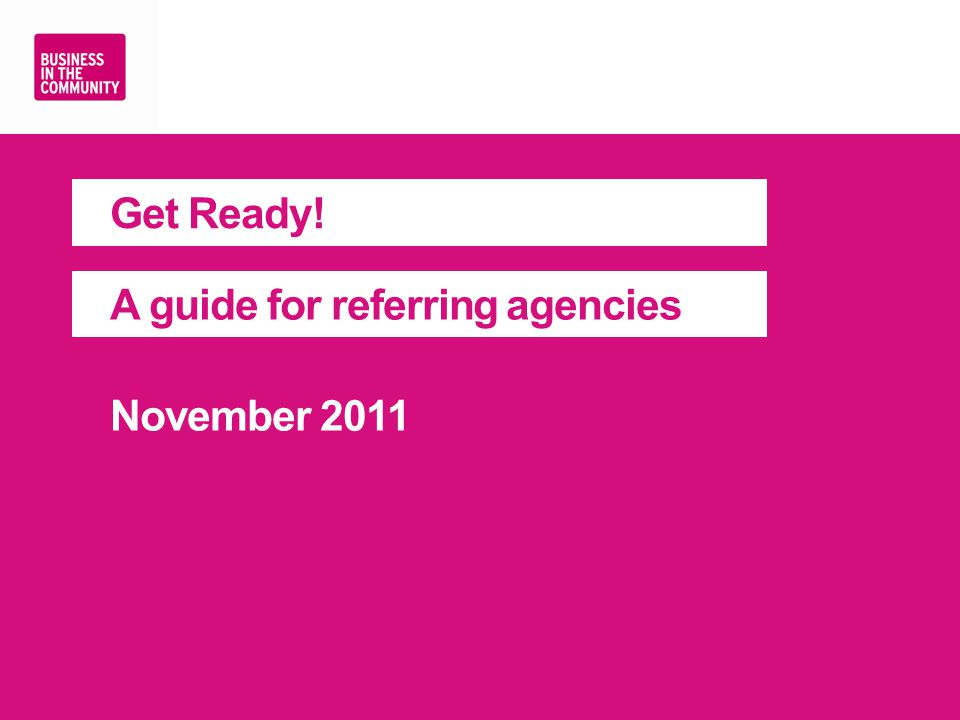 Get Ready! A guide for referring agencies November 2011