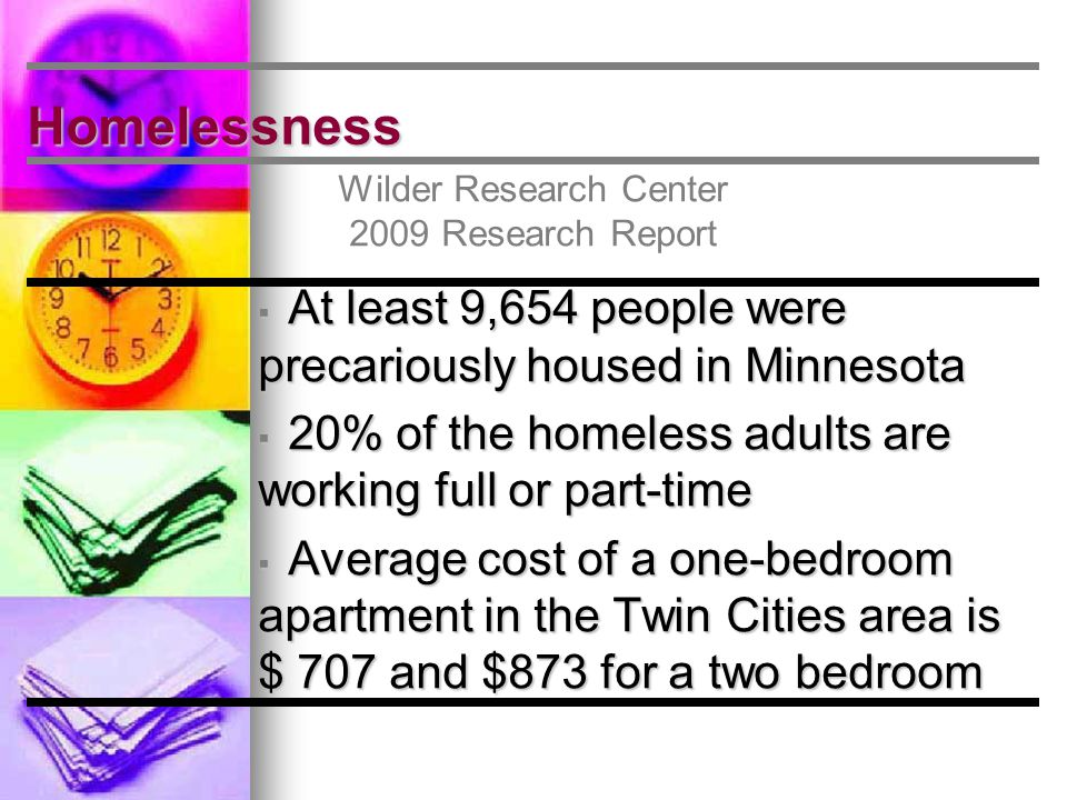 Homelessness Wilder Research Center 2009 Research Report ▪ At least 9,654 people were precariously housed in Minnesota ▪ 20% of the homeless adults ar