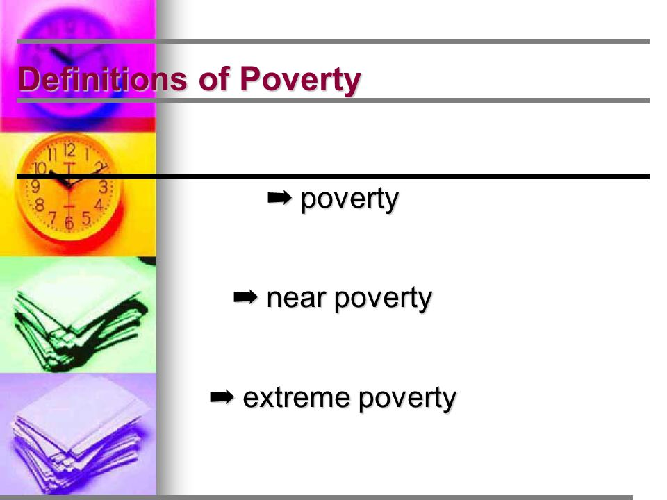 Definitions of Poverty ➡ poverty ➡ near poverty ➡ extreme poverty