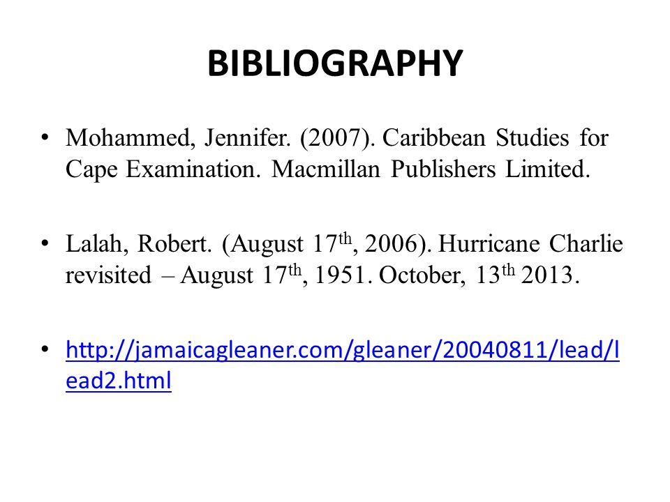 BIBLIOGRAPHY Mohammed, Jennifer. (2007). Caribbean Studies for Cape Examination. Macmillan Publishers Limited. Lalah, Robert. (August 17 th, 2006). Hu