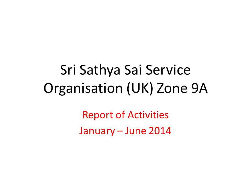 Sri Sathya Sai Service Organisation (UK) Zone 9A Report of Activities January – June 2014