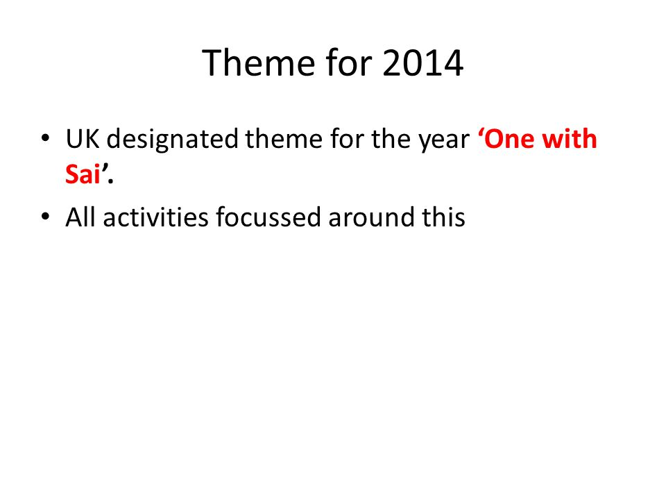 Theme for 2014 UK designated theme for the year 'One with Sai'. All activities focussed around this