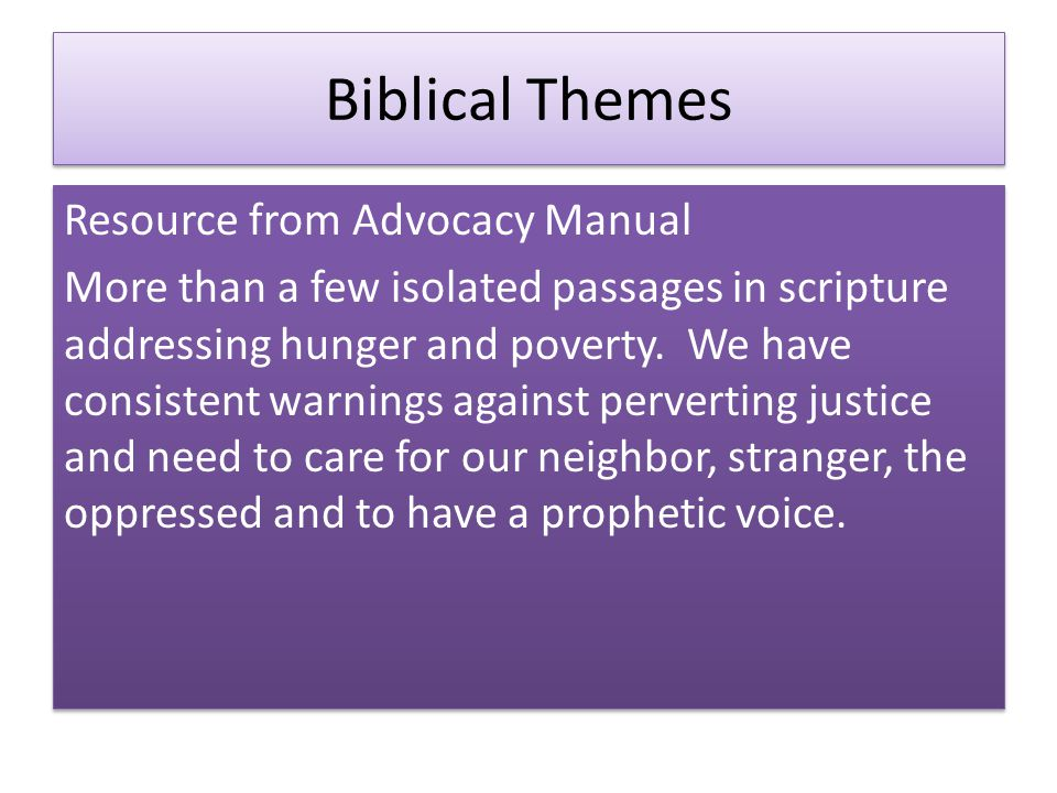 Biblical Themes Resource from Advocacy Manual More than a few isolated passages in scripture addressing hunger and poverty.