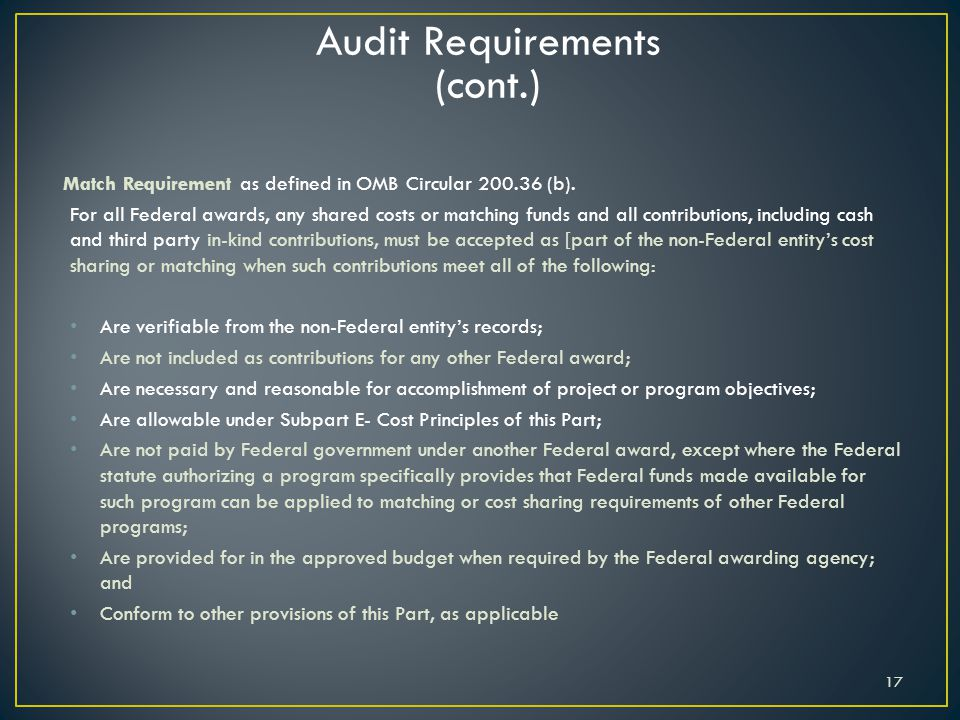 17 Audit Requirements (cont.) Match Requirement as defined in OMB Circular 200.36 (b).