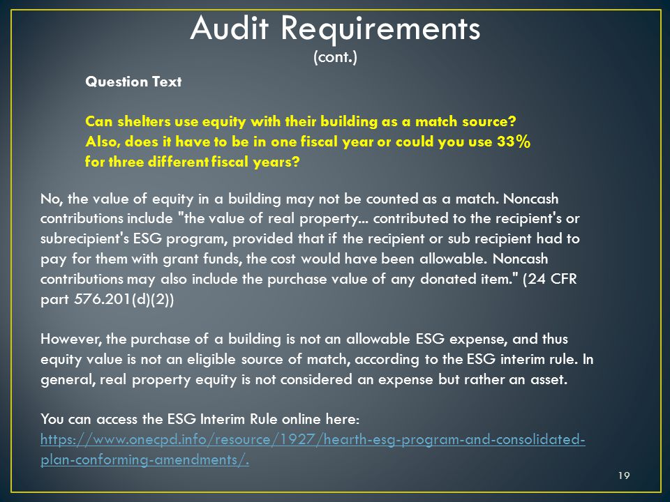 19 Audit Requirements (cont.) Question Text Can shelters use equity with their building as a match source? Also, does it have to be in one fiscal year